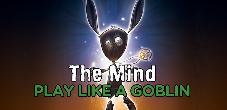 Play like a goblin - The mind
