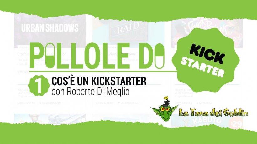 Pillole di Kickstarter: cos'è un Kickstarter