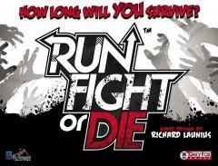 Run, Fight, or Die!