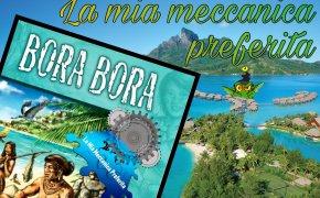 """La mia meccanica preferita: """"Bora Bora"""" e la gestione dadi"""