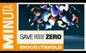 (Anteprima) Save Patient Zero - Recensioni Minute [358]