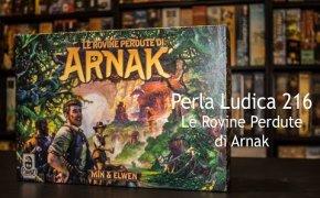 Perla Ludica 216 - Le Rovine Perdute di Arnak