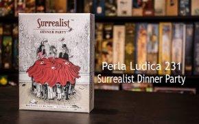 Perla Ludica 231 - Surrealist Dinner Party