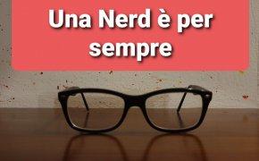 [Dalla parte delle Goblinesse] Una nerd è per sempre