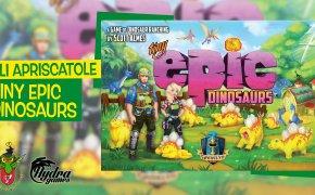 Gli Apriscatole #17: Tiny Epic Dinosaurs