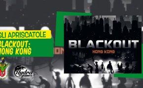 Gli Apriscatole #26: Blackout: Hong Kong