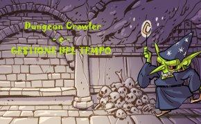 #5: Dungeon Crawler e gestione del tempo
