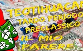 Teotihuacan Tardo periodo preclassico – Qualche turno e Parere