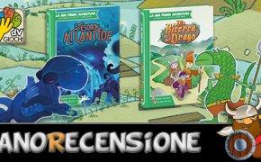 [NanoRecensione] La mia prima avventura – Il tesoro di Atlantide e Alla ricerca del drago