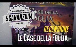 Sgananzium #039 - Le Case della Follia (seconda edizione)