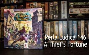 Perla Ludica 146 - A Thief's Fortune