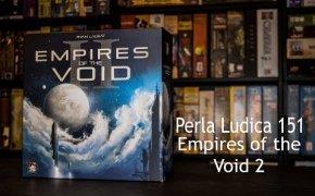 Perla Ludica 151 - Empires of the Void 2