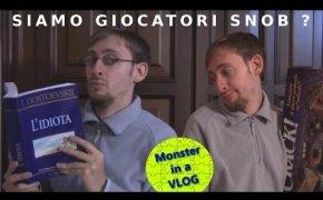 Siamo giocatori SNOB? - Monster in a Vlog 008