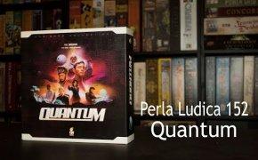 Perla Ludica 152 - Quantum