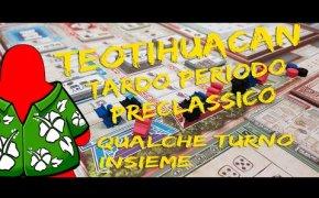 Teotihuacan tardo periodo preclassico - Qualche turno insieme