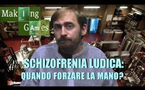 MAKING GAMES 8 - Schizofrenia Ludica: Quando forzare un prototipo?