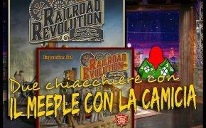 Railroad Revolution + Railroad Evolution - Due chiachiere con il Meeple con la Camicia