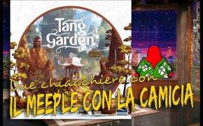Tang Garden Due chiacchiere con il Meeple con la Camicia