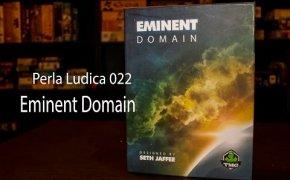 Perla Ludica 022 - Eminent Domain