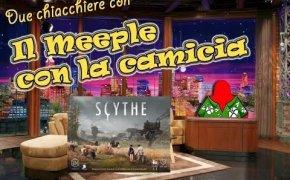 Due chiacchiere con il Meeple con la camicia [004] - Scythe