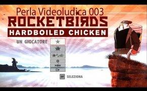 Perla Videoludica 003 - Rocketbirds Hardboiled Chicken
