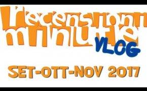 Recensioni Minute Vlog [104] - Set-Ott-Nov-embre 2017