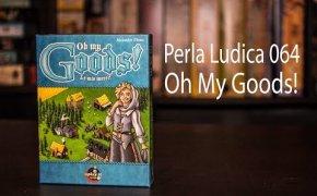 Perla Ludica 064 - Oh My Goods!