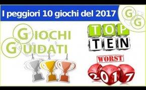 ♞Giochi Guidati ♟(Classifica 003) - I Peggiori 10 Giochi del 2017