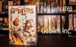 Perla Ludica 069 - Goblins Inc.