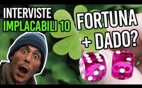 Fortuna+dado?   Interviste Implacabili 10