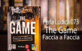 Perla Ludica 073 - The Game Faccia a Faccia