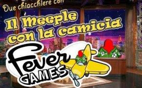 Intervista alla Fever Games - Due chiacchiere con il Meeple con la camicia [15]