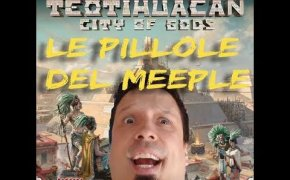 Teotihuacan City of gods - Le pillole del Meeple