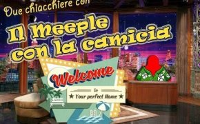 Welcome to (your perfect home) - Due chiacchiere con il meeple con la camicia [17]