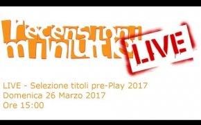 Recensioni Minute LIVE - Pre-Play 2017