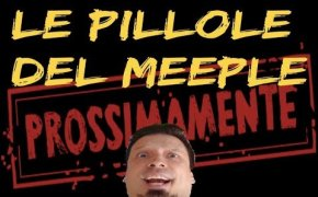 Prossimamente... - Le Pillole del Meeple