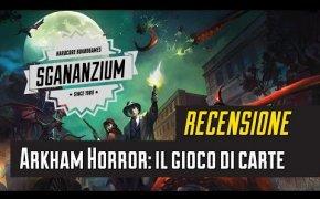 Sgananzium #045 - Arkham Horror: il gioco di carte