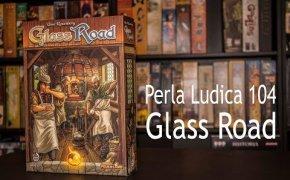 Perla Ludica 104 - Glass Road