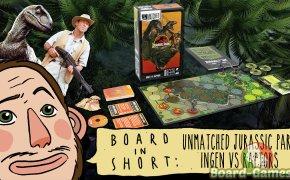 Board in Short – Episode 11: Unmatched Jurassic Park – Ingen VS Raptors (and something else)