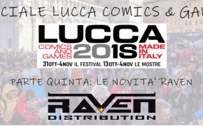 Road to Lucca Comics and Games 2018: si conclude con Raven Distribution !