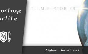 T.I.M.E. Stories – Asylum – Incursione 1 (Spoiler, Molti Spoiler)