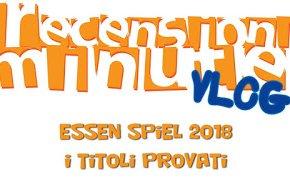 Recensioni Minute - Report FINALE ESSEN SPIEL 2018 (5 video!)