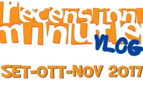 Recensioni Minute - Vlog Set-Ott-Nov 2017