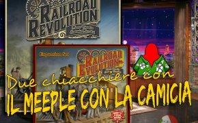 Railroad Revolution + Railroad Evolution – Due chiacchiere con il Meeple con la Camicia