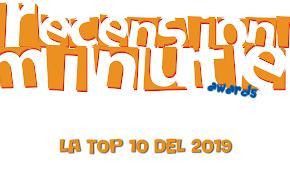 Recensioni Minute - Top 10 del 2019 (4 Classifiche!)