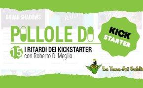 Pillole di Kickstarter #15: i ritardi dei Kickstarter