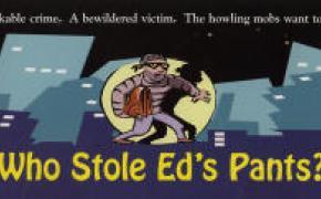 Who Stole Ed's Pants?