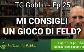 TG Goblin - Episodio 25: Mi consigli un gioco di Feld?