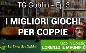 TG Goblin - Ep.3: Giochi per coppie + Lorenzo il Magnifico