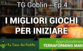 TG Goblin - Ep.4: i Migliori Giochi per Iniziare + Terraforming Mars